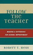 Follow the Teacher: Making a Difference for School Improvement