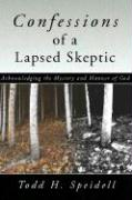 Confessions of a Lapsed Skeptic: Acknowledging the Mystery and Manner of God