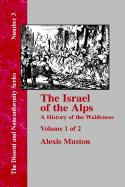 Israel of the Alps: A Complete History of the Waldenses and Their Colonies - Vol. 1