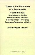Towards the Formation of a Sustainable South Florida: An Analysis of Conflict Resolution and Consensus Building in the South Florida Ecosystem Restora