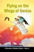 Flying on the Wings of Genius: A Chronicle of Modern Physics, Book 2