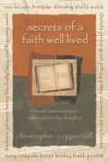 Secrets of a Faith Well Lived: Intimate Conversations with Modern-Day Disciples