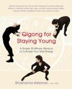Qigong for Staying Young: A Simple Twenty-Minute Workout to Cultivate Your Vital Energy