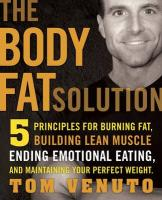 The Body Fat Solution: Five Principles for Burning Fat, Building Lean Muscles, Ending Emotional Eating, and Maintaining Your Perfect Weight
