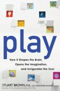 Play: How It Shapes the Brain, Opens the Imagination, and Invigorates the Soul