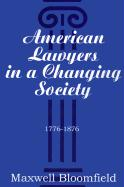 American Lawyers in a Changing Society, 1776-1876