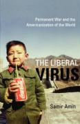 The Liberal Virus: Permanent War and the Americanization of the World