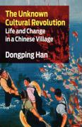 The Unknown Cultural Revolution: Life and Change in a Chinese Village