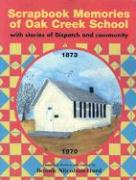 Scrapbook Memories of Oak Creek School, 1873-1970: With Stories of Dispatch and Community