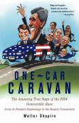 One-Car Caravan: The Amazing True Saga of the 2004 Democratic Race from Its Humble Beginnings to the Boston Convention