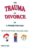The Trauma of Divorce or a Primer for Pain: The Truth about Divorce-Told in Real Stories