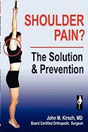 Shoulder Pain? the Solution & Prevention, Second Edition, Revised & Expanded