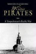 We Were Pirates: A Torpedoman's Pacific War