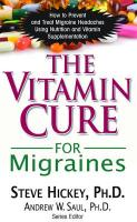 The Vitamin Cure for Migraines: How to Prevent and Treat Migraine Headaches Using Nutrition and Vitamin Supplementation