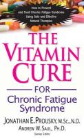 The Vitamin Cure for Chronic Fatigue Syndrome: How to Prevent and Treat Chronic Fatigue Syndrome Using Safe and Effective Natural Therapies