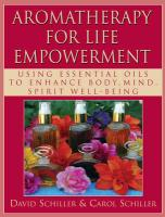 Aromatherapy for Life Empowerment: Using Essential Oils to Enhance Body, Mind, Spirit Well-Being