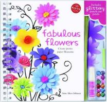 Fabulous Flowers: Create Pretty Paper Blossoms [With Wire Stems, Rhinestones, Shaping Tool and Glue] (Klutz)