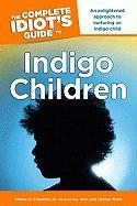 The Complete Idiot's Guide to Indigo Children: An Enlightened Approach to Nurturing an Indigo Child