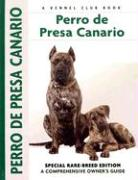 Perro de Presa Canario: Special Rare-Breed Edition: A Comprehensive Owner's Guide