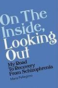 On the Outside, Looking in: My Road to Recovery from Schizophrenia