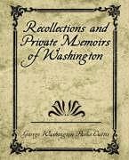 Recollections and Private Memoirs of Washington