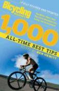 Bicycling Magazine's 1000 All-Time Best Tips (Revised): Top Riders Share Their Secrets to Maximize Fun, Safety, and Performance