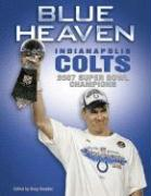 Blue Heaven: Indianapolis Colts 2007 Super Bowl Champions