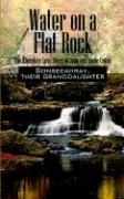 Water on a Flat Rock: The Cherokee Love Story of John and Annie Coker