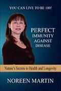 Perfect Immunity Against Disease - Nature's Secrets to Health and Longevity