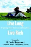 Live Long Live Rich: Creating Your Retirement Paycheck