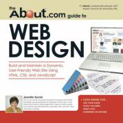 The About.com Guide to Web Design: Build and Maintain a Dynamic, User-Friendly Web Site Using HTML, CSS and JavaScript