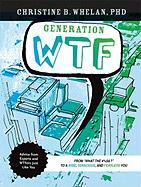 Generation WTF: From What the #$%&! to a Wise, Tenancious, and Fearless You: Advice on How to Get There from Experts and Wtfers Just L
