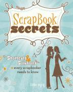 Scrapbook Secrets: Shortcuts & Solutions Every Scrapbooker Needs to Know