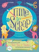 Time to Scrap: Techniques for Fast, Fun & Fabulous Scrapbook Layouts