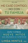 Me Case Contigo, No Con Tu Familia: Este y Otros Nueve Mitos Que Arruinaran su Matrimonio = I Married You, Not Your Family