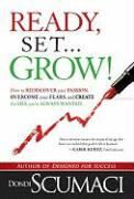 Ready, Set... Grow!: How to Rediscover Your Passion, Overcome Your Fears, and Create the Life You've Always Wanted