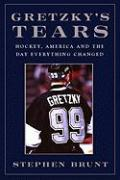 Gretzky's Tears: Hockey, America, and the Day Everything Changed