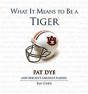 What It Means to Be a Tiger: Pat Dye and Auburn's Greatest Players