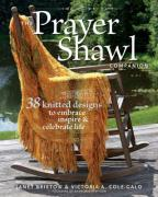 The Prayer Shawl Companion: 38 Knitted Designs to Embrace Inspire & Celebrate Life