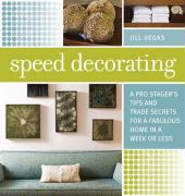 Speed Decorating: A Pro Stager's Tips and Trade Secrets for a Fabulous Home in a Week or Less