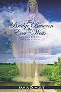 The Bridge Between the East and West: A Journey to Truth Through His Love