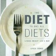 The Diet to End All Diets: Losing Weight God's Way