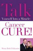 Talk Yourself Into a Miracle: Cancer Cure!