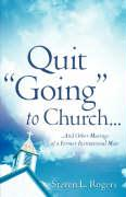 "Quit ""Going"" to Church..."