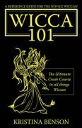 A Reference Guide for the Novice Wiccan: The Ultimate Crash Course in All Things Wiccan - Wicca 101