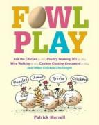 Fowl Play: A Free-Ranging Flock of Chicken Challenges, Head-Scratchers, and No-Yolks-Barred Fun
