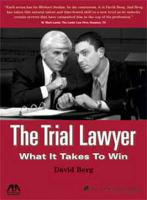The Trial Lawyer: What It Takes to Win