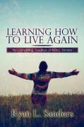 Learning How to Live Again: Athe Compelling, True Story of Ryan L. Sanders