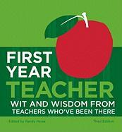 First Year Teacher: Wit and Wisdom from Teachers Who've Been There