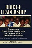 Bridge Leadership: Connecting Educational Leadership and Social Justice to Improve Schools (Hc)